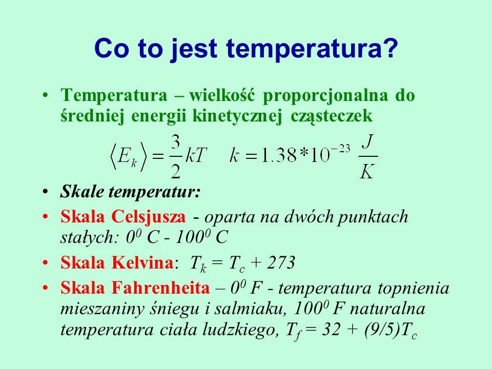 Co to jest temperatura Temperatura – wielkość proporcjonalna do średniej energii kinetycznej cząsteczek.