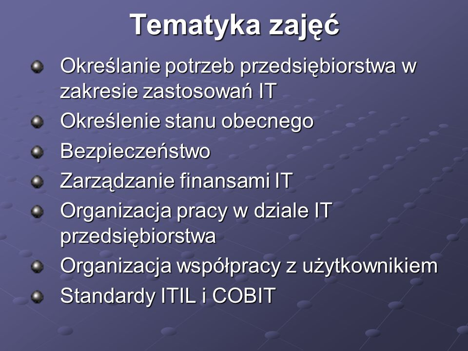 Tematyka zajęć Określanie potrzeb przedsiębiorstwa w zakresie zastosowań IT. Określenie stanu obecnego.