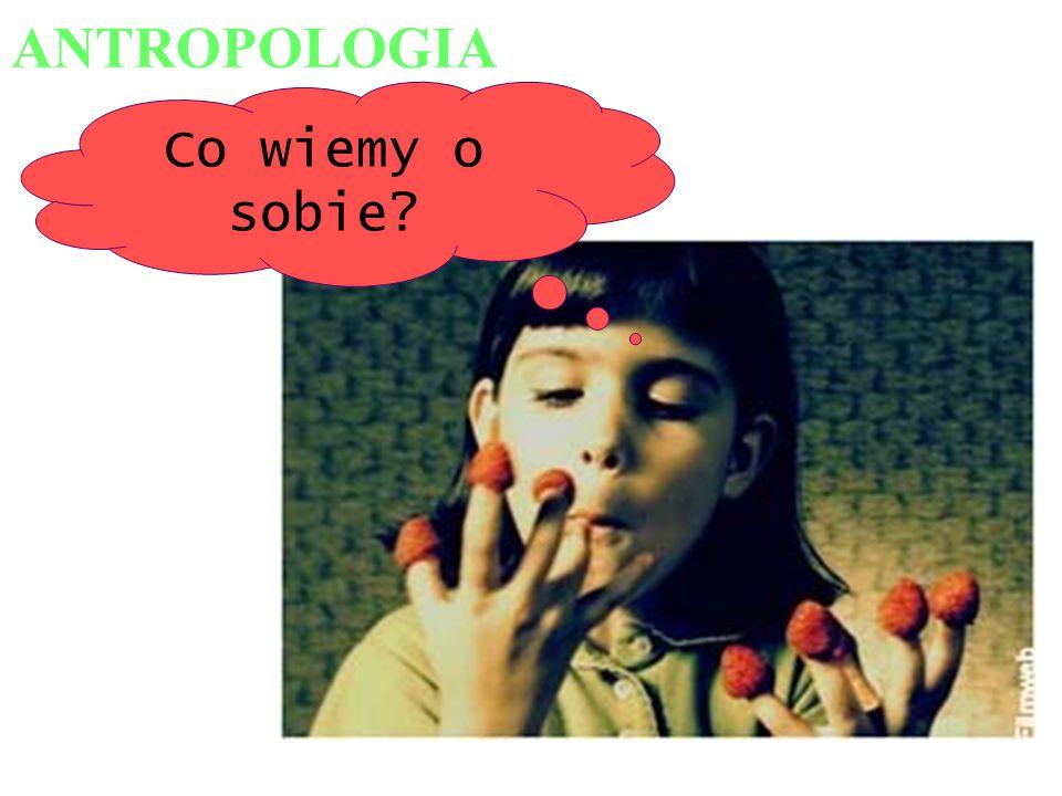 ANTROPOLOGIA Co wiemy o sobie