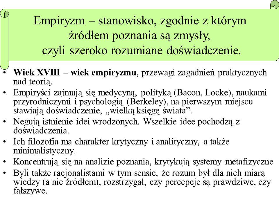 Empiryzm – stanowisko, zgodnie z którym źródłem poznania są zmysły,