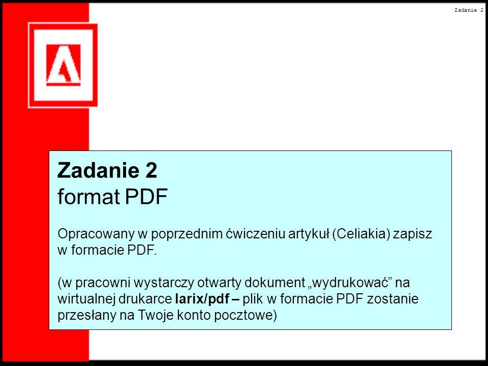 Zadanie 2 Zadanie 2. format PDF. Opracowany w poprzednim ćwiczeniu artykuł (Celiakia) zapisz w formacie PDF.