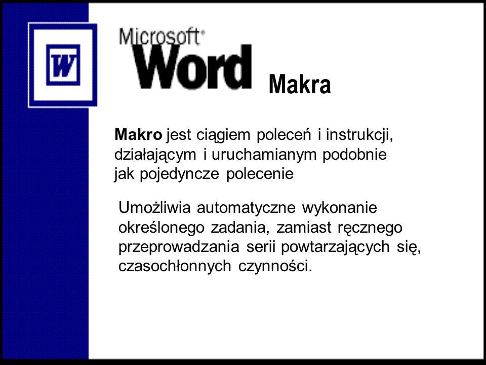 Makra Makro jest ciągiem poleceń i instrukcji, działającym i uruchamianym podobnie. jak pojedyncze polecenie.