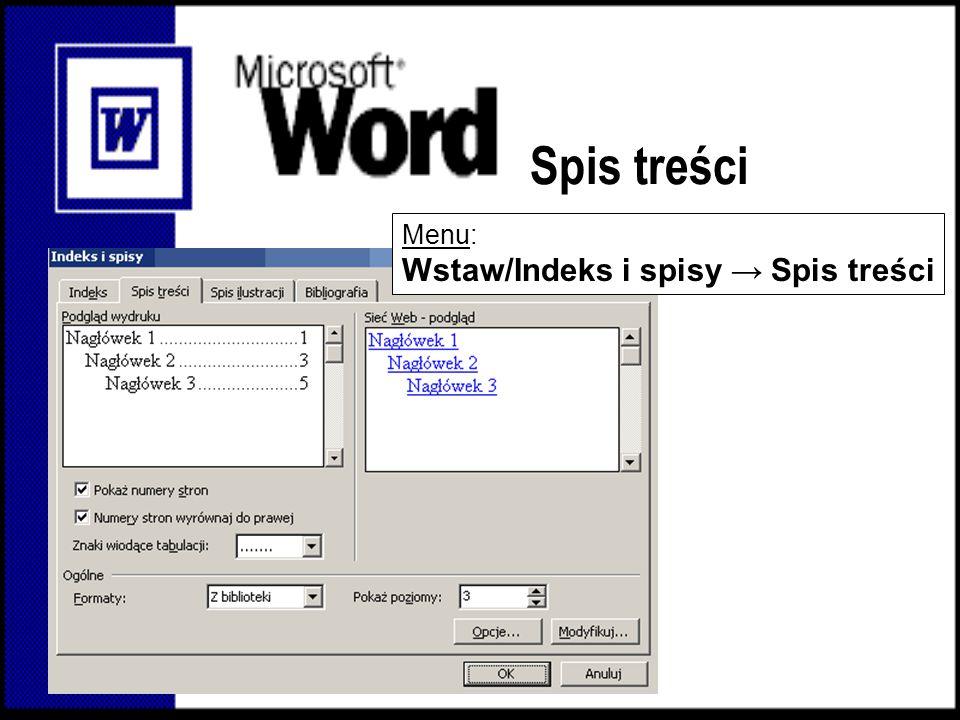 Spis treści Menu: Wstaw/Indeks i spisy → Spis treści