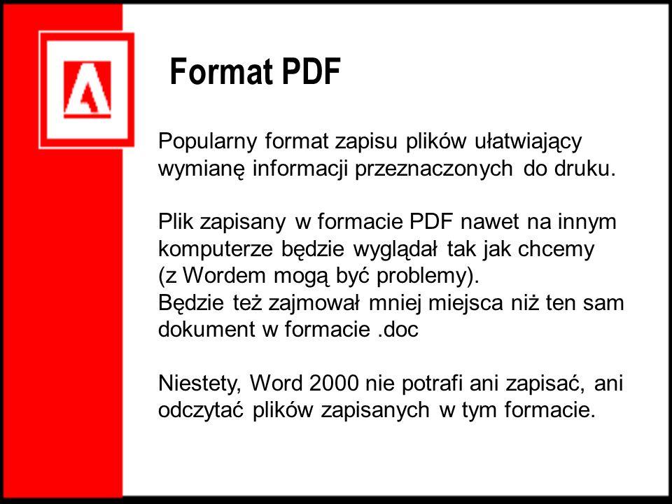 Format PDF Popularny format zapisu plików ułatwiający wymianę informacji przeznaczonych do druku.