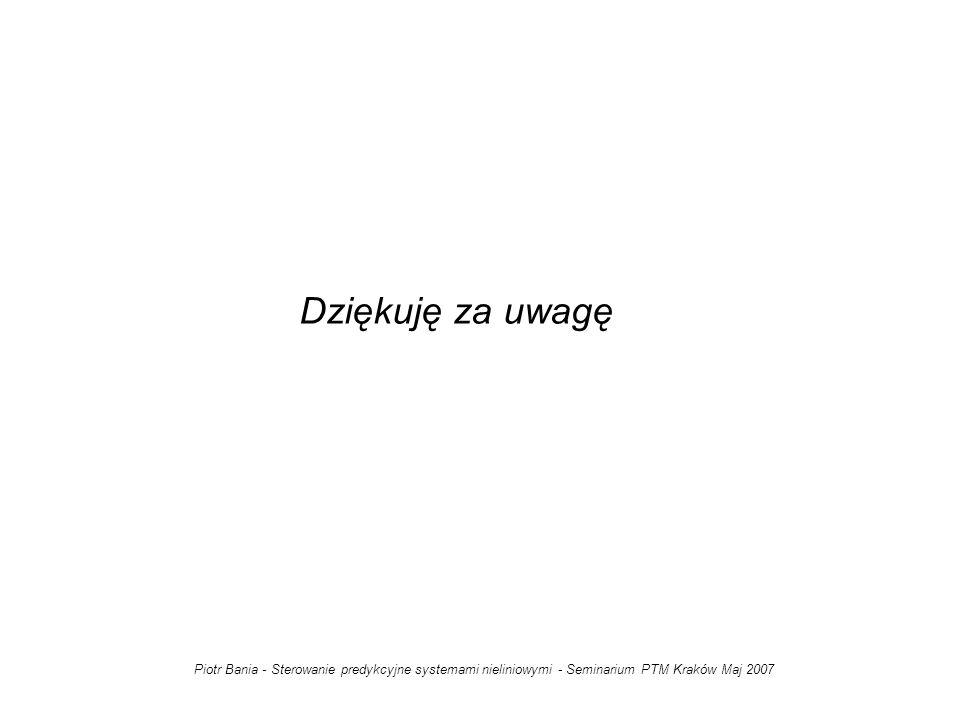 Dziękuję za uwagę Piotr Bania - Sterowanie predykcyjne systemami nieliniowymi - Seminarium PTM Kraków Maj 2007.