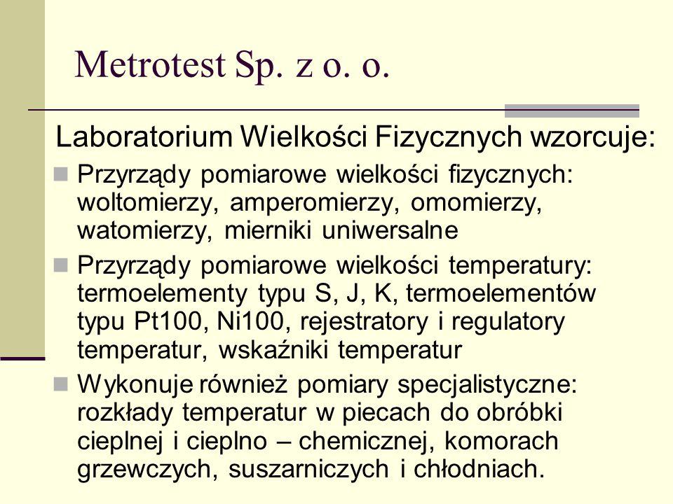 Metrotest Sp. z o. o. Laboratorium Wielkości Fizycznych wzorcuje: