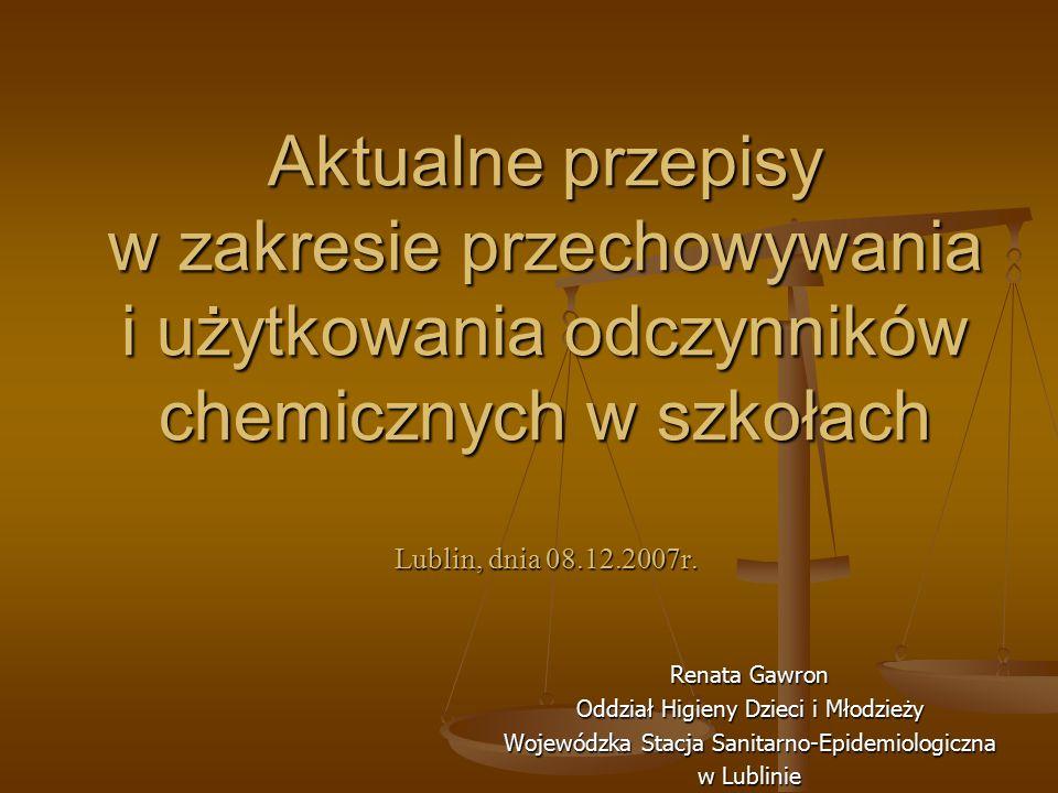 Aktualne przepisy w zakresie przechowywania i użytkowania odczynników chemicznych w szkołach Lublin, dnia 08.12.2007r.