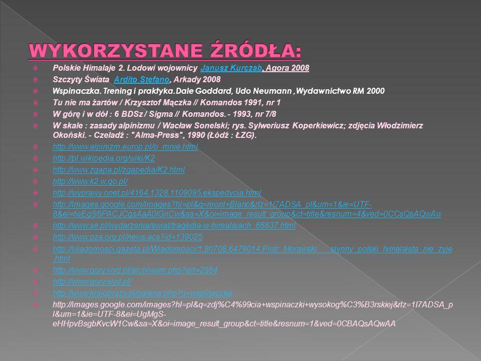 WYKORZYSTANE ŹRÓDŁA: Polskie Himalaje 2. Lodowi wojownicy Janusz Kurczab, Agora 2008. Szczyty Świata Ardito Stefano, Arkady 2008.