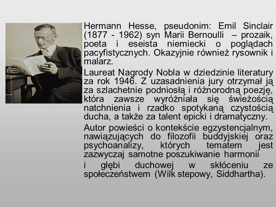 Hermann Hesse, pseudonim: Emil Sinclair (1877 - 1962) syn Marii Bernoulli – prozaik, poeta i eseista niemiecki o poglądach pacyfistycznych. Okazyjnie również rysownik i malarz.