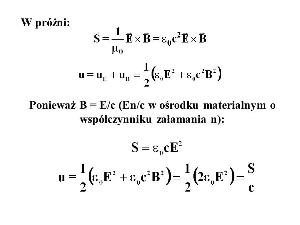 W próżni: Ponieważ B = E/c (En/c w ośrodku materialnym o współczynniku załamania n):