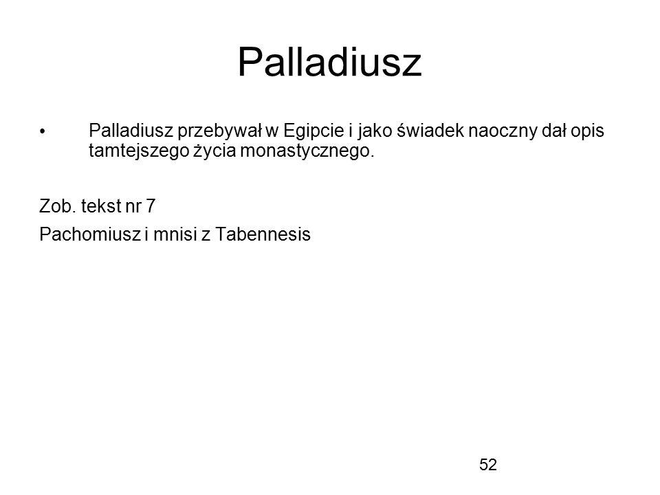 Palladiusz Palladiusz przebywał w Egipcie i jako świadek naoczny dał opis tamtejszego życia monastycznego.