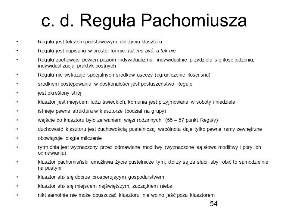 c. d. Reguła Pachomiusza Reguła jest tekstem podstawowym dla życia klasztoru. Reguła jest napisana w prostej formie: tak ma być, a tak nie.