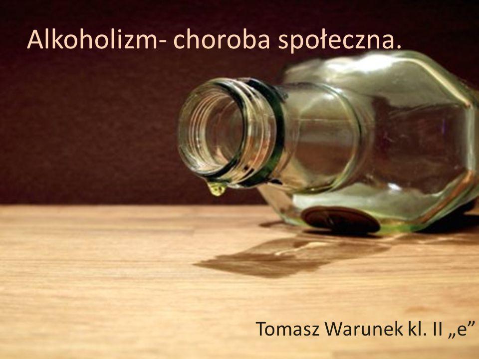 Alkoholizm- choroba społeczna.