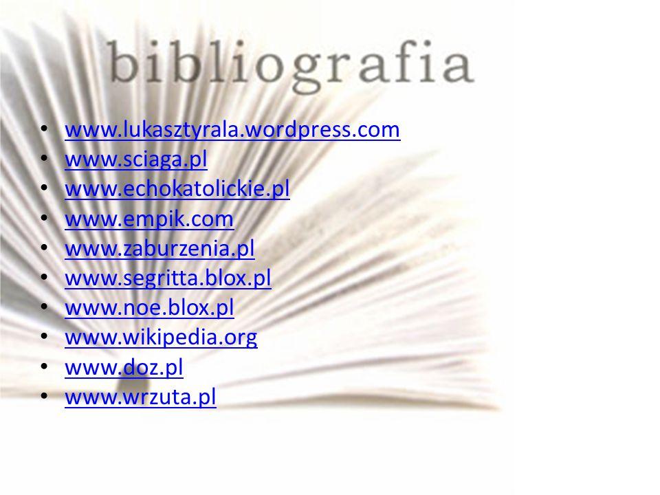 www.lukasztyrala.wordpress.com www.sciaga.pl. www.echokatolickie.pl. www.empik.com. www.zaburzenia.pl.