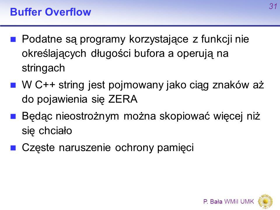 Buffer Overflow Podatne są programy korzystające z funkcji nie określających długości bufora a operują na stringach.