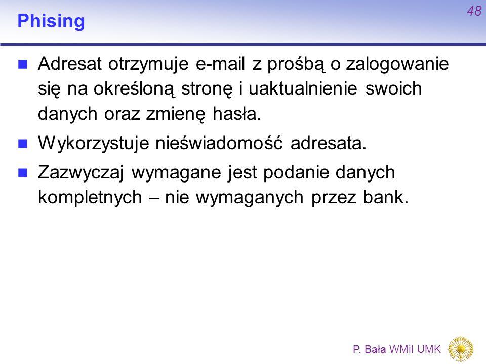Phising Adresat otrzymuje e-mail z prośbą o zalogowanie się na określoną stronę i uaktualnienie swoich danych oraz zmienę hasła.