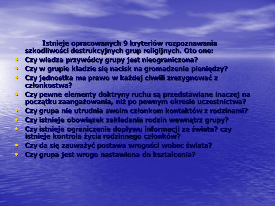Istnieje opracowanych 9 kryteriów rozpoznawania szkodliwości destrukcyjnych grup religijnych. Oto one:
