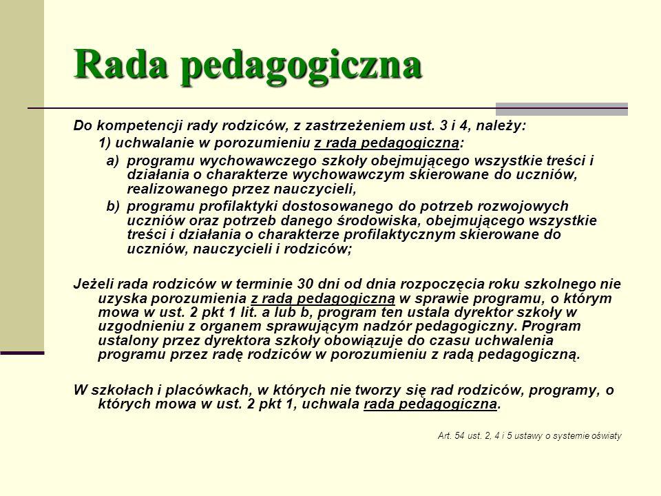 Rada pedagogiczna Do kompetencji rady rodziców, z zastrzeżeniem ust. 3 i 4, należy: 1) uchwalanie w porozumieniu z radą pedagogiczną: