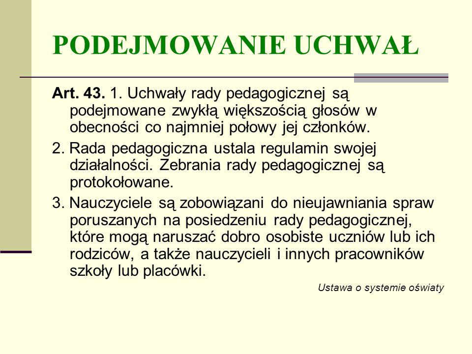 PODEJMOWANIE UCHWAŁ Art. 43. 1. Uchwały rady pedagogicznej są podejmowane zwykłą większością głosów w obecności co najmniej połowy jej członków.