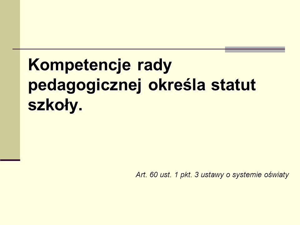 Kompetencje rady pedagogicznej określa statut szkoły.