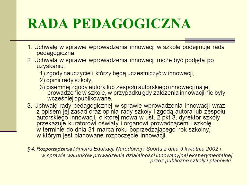 RADA PEDAGOGICZNA 1. Uchwałę w sprawie wprowadzenia innowacji w szkole podejmuje rada pedagogiczna.