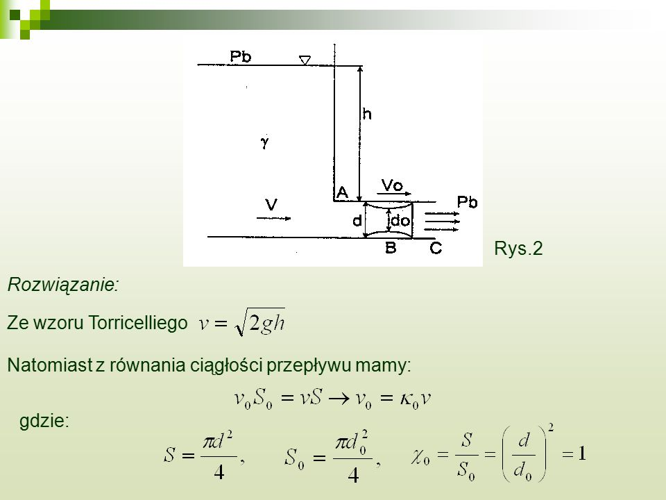 Rys.2 Rozwiązanie: Ze wzoru Torricelliego Natomiast z równania ciągłości przepływu mamy: gdzie: