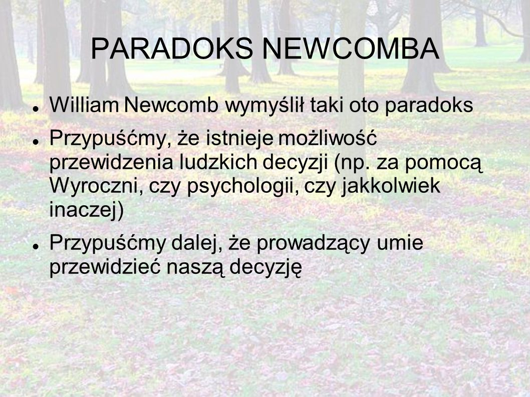 PARADOKS NEWCOMBA William Newcomb wymyślił taki oto paradoks