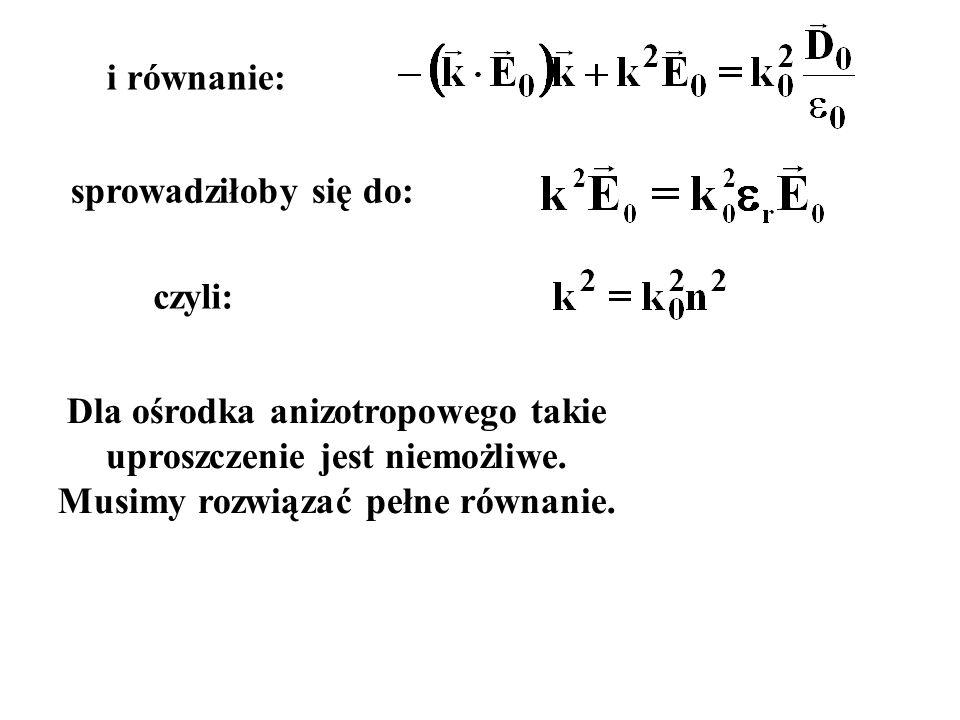i równanie: sprowadziłoby się do: czyli: Dla ośrodka anizotropowego takie uproszczenie jest niemożliwe.