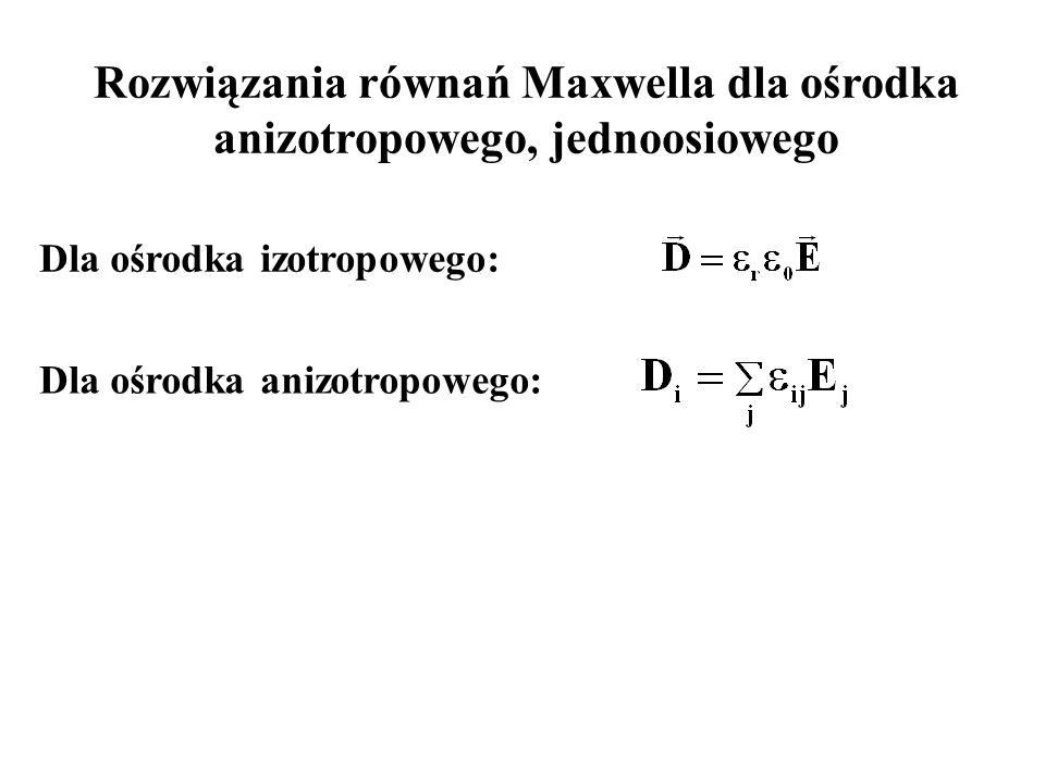 Rozwiązania równań Maxwella dla ośrodka anizotropowego, jednoosiowego