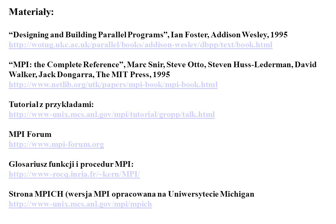 Materiały: Designing and Building Parallel Programs , Ian Foster, Addison Wesley, 1995.