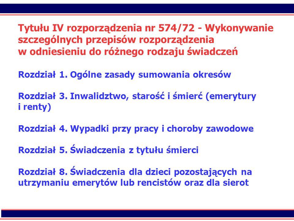 Tytułu IV rozporządzenia nr 574/72 - Wykonywanie szczególnych przepisów rozporządzenia w odniesieniu do różnego rodzaju świadczeń Rozdział 1.