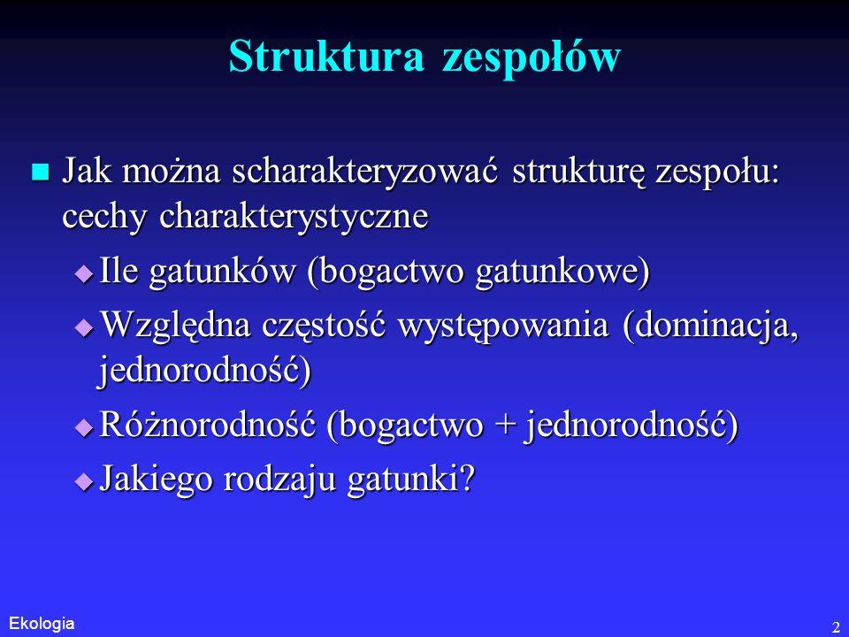 Struktura zespołów Jak można scharakteryzować strukturę zespołu: cechy charakterystyczne. Ile gatunków (bogactwo gatunkowe)