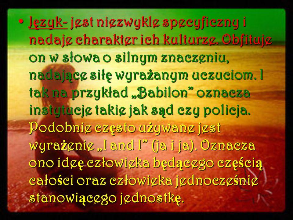 Język- jest niezwykle specyficzny i nadaje charakter ich kulturze