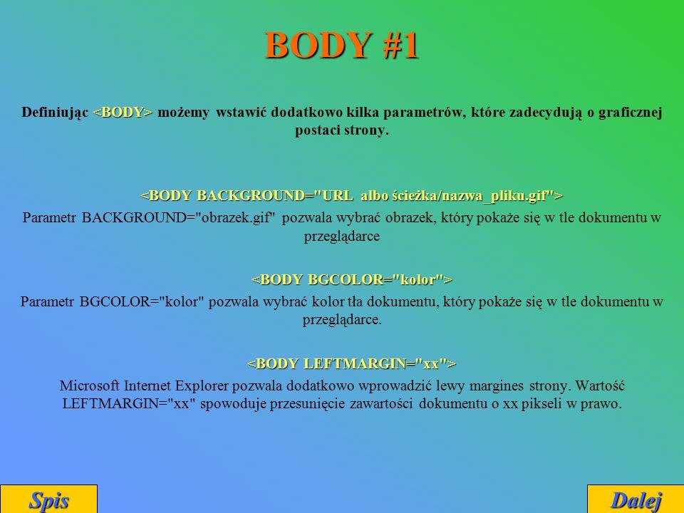 BODY #1 Definiując <BODY> możemy wstawić dodatkowo kilka parametrów, które zadecydują o graficznej postaci strony.