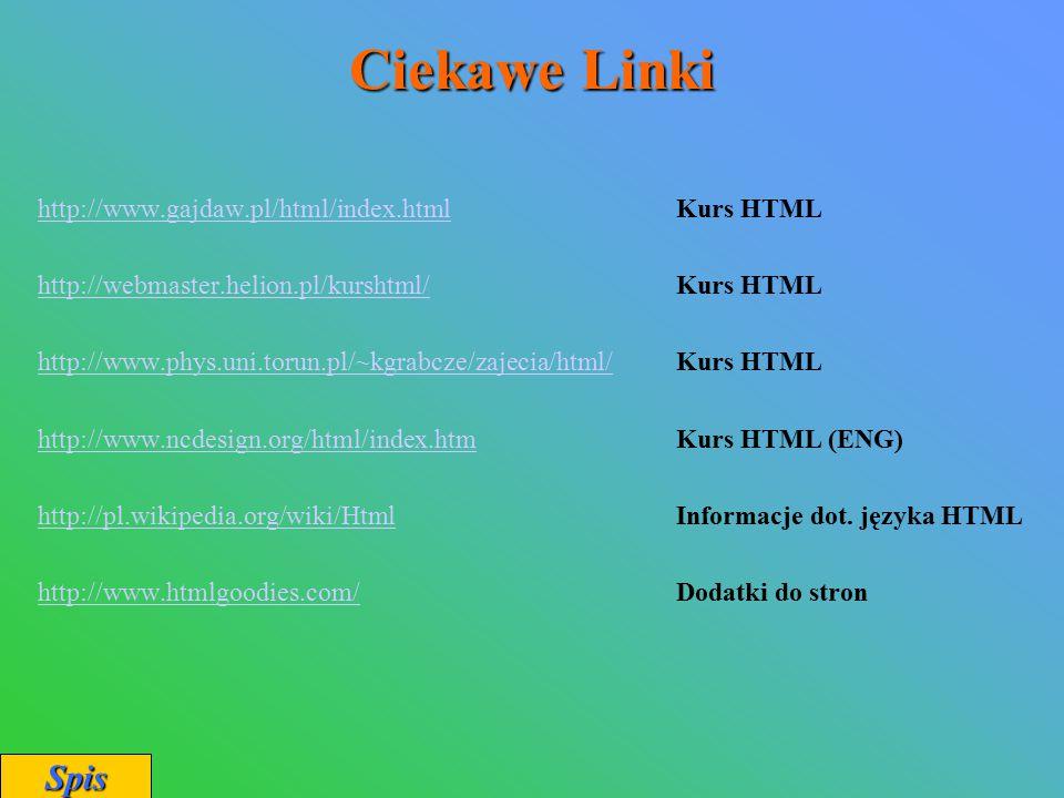 Ciekawe Linki Spis http://www.gajdaw.pl/html/index.html Kurs HTML