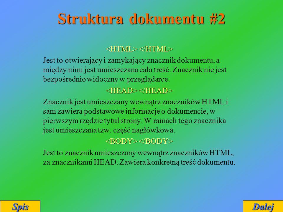Struktura dokumentu #2 Spis Dalej <HTML> </HTML>