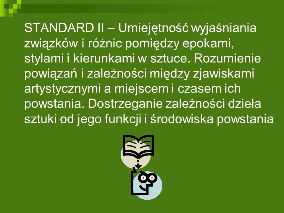 STANDARD II – Umiejętność wyjaśniania związków i różnic pomiędzy epokami, stylami i kierunkami w sztuce.