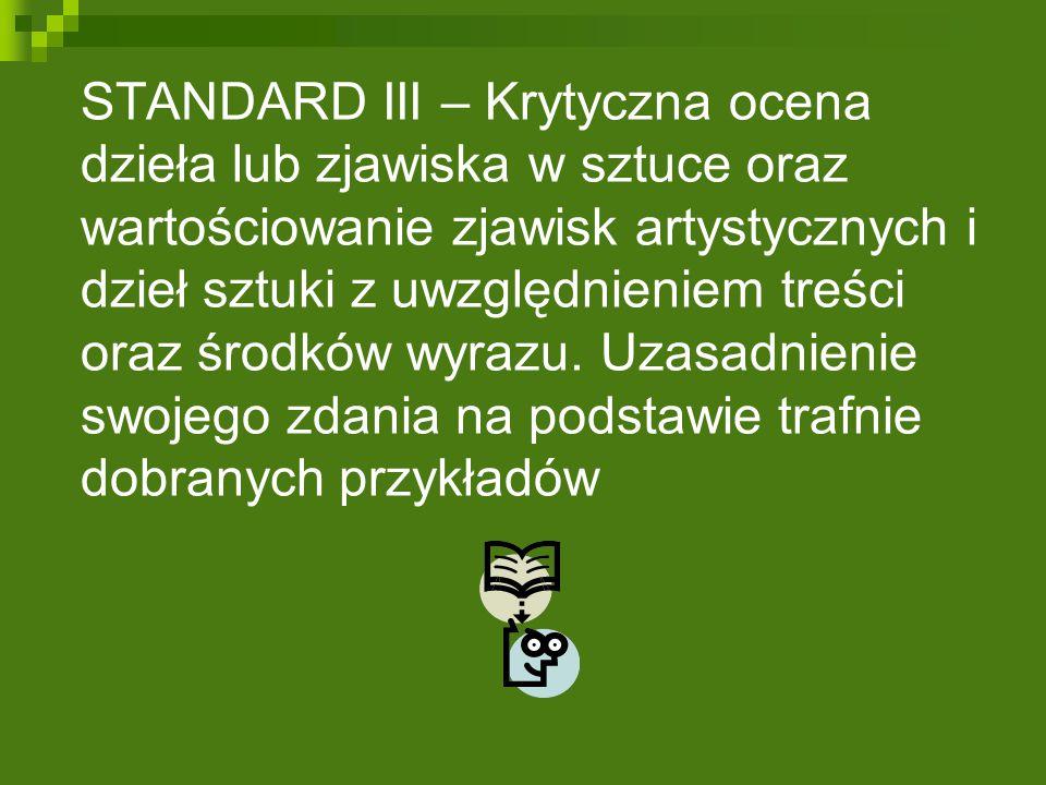 STANDARD III – Krytyczna ocena dzieła lub zjawiska w sztuce oraz wartościowanie zjawisk artystycznych i dzieł sztuki z uwzględnieniem treści oraz środków wyrazu.