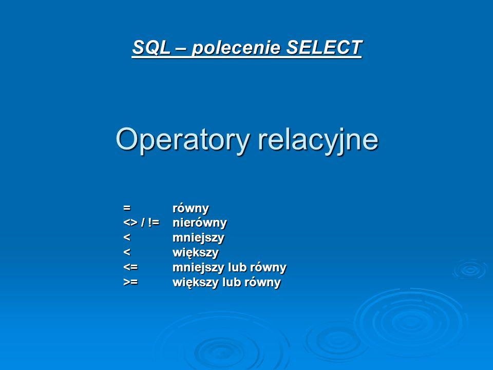 Operatory relacyjne SQL – polecenie SELECT = równy