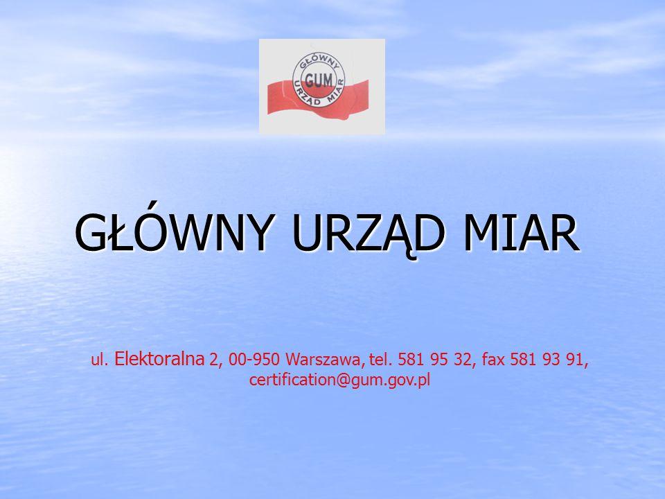 GŁÓWNY URZĄD MIAR ul. Elektoralna 2, 00-950 Warszawa, tel.
