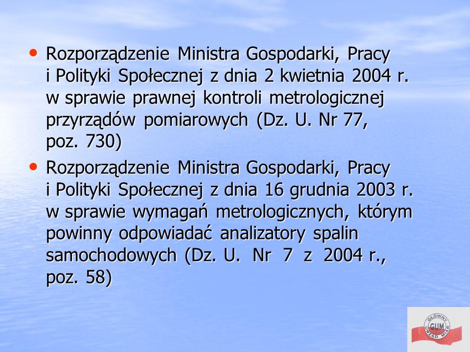 Rozporządzenie Ministra Gospodarki, Pracy i Polityki Społecznej z dnia 2 kwietnia 2004 r. w sprawie prawnej kontroli metrologicznej przyrządów pomiarowych (Dz. U. Nr 77, poz. 730)