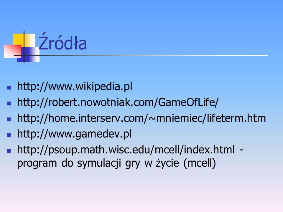 Źródła http://www.wikipedia.pl http://robert.nowotniak.com/GameOfLife/