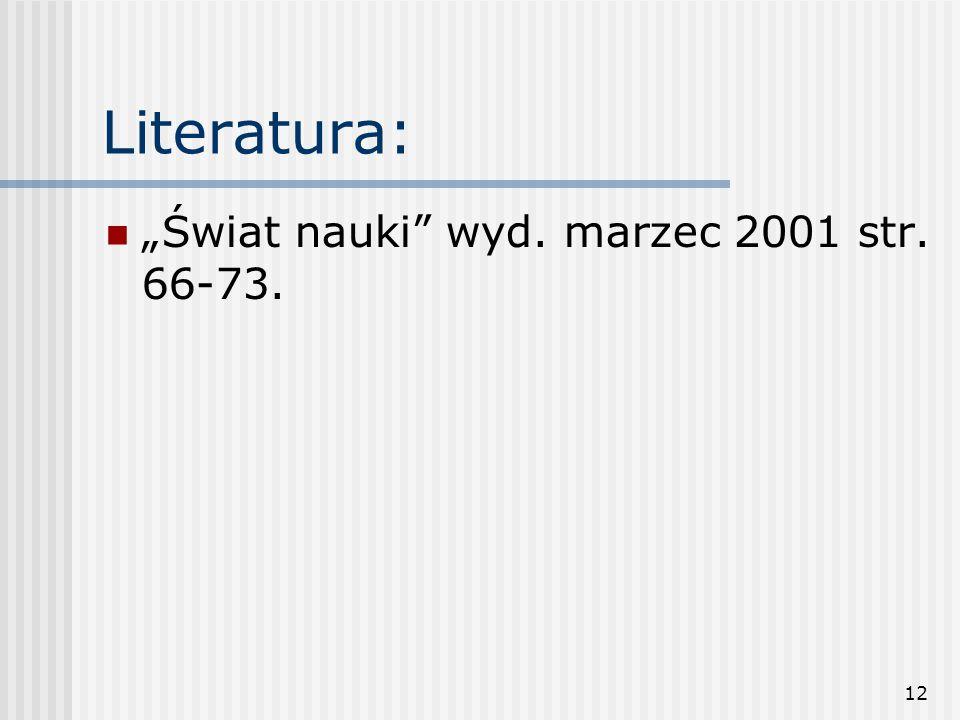 """Literatura: """"Świat nauki wyd. marzec 2001 str. 66-73."""