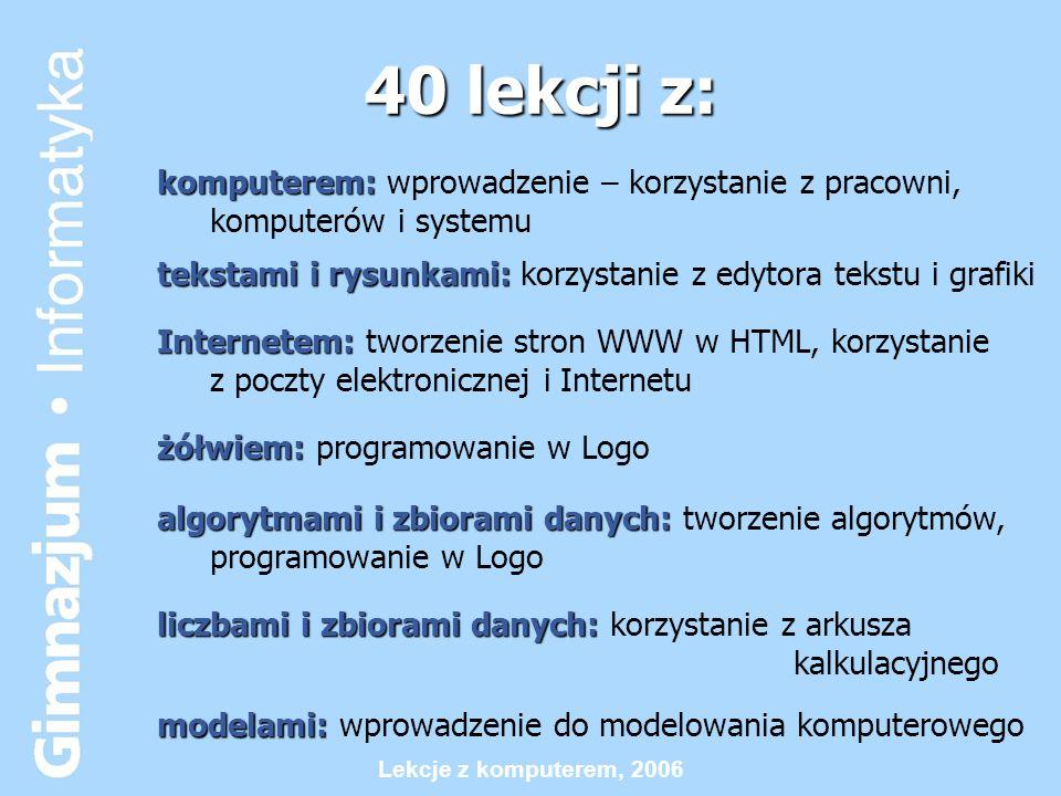 40 lekcji z: komputerem: wprowadzenie – korzystanie z pracowni, komputerów i systemu. tekstami i rysunkami: korzystanie z edytora tekstu i grafiki.