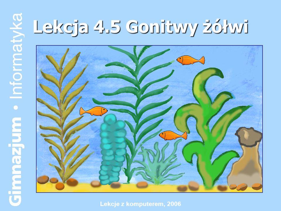 Lekcja 4.5 Gonitwy żółwi Lekcje z komputerem, 2006
