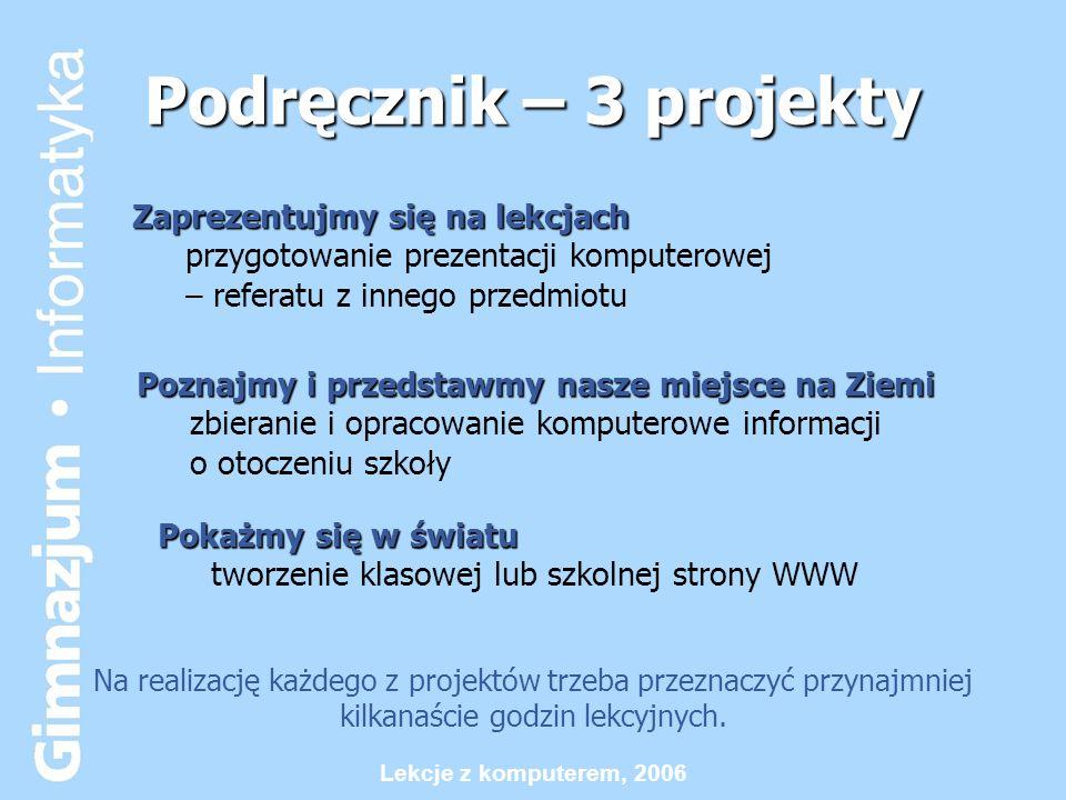 Podręcznik – 3 projekty Zaprezentujmy się na lekcjach przygotowanie prezentacji komputerowej – referatu z innego przedmiotu.