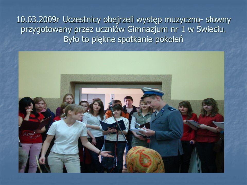 10.03.2009r Uczestnicy obejrzeli występ muzyczno- słowny przygotowany przez uczniów Gimnazjum nr 1 w Świeciu.