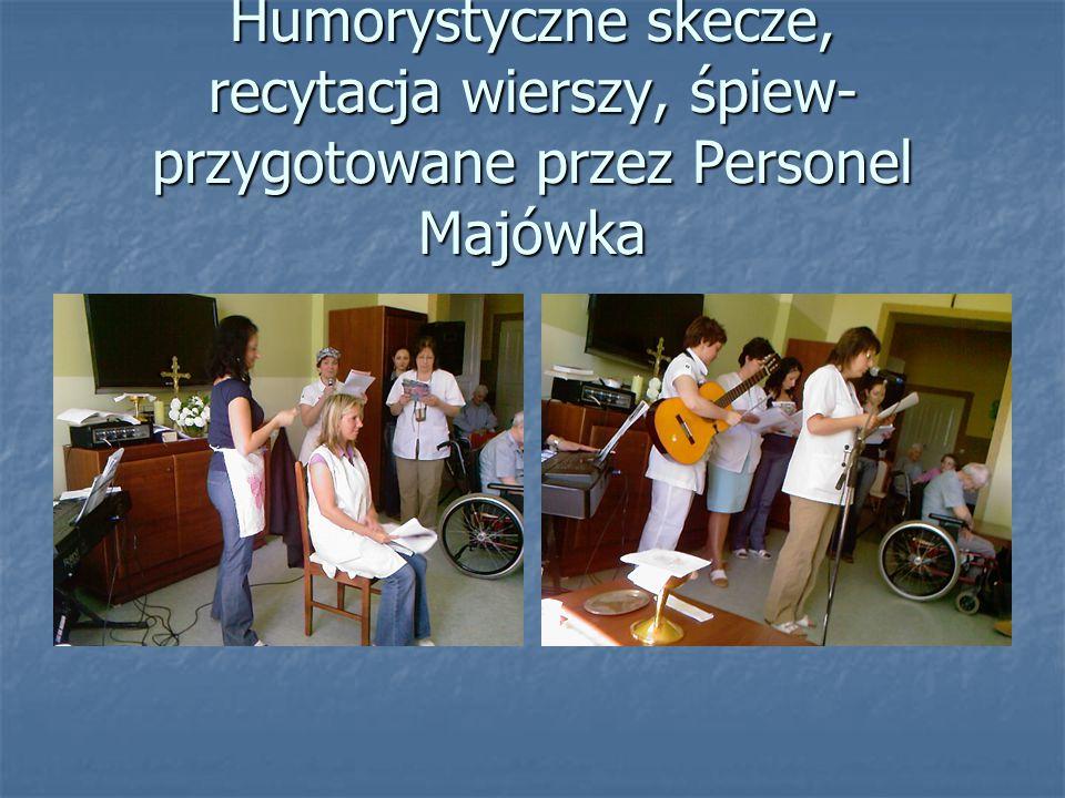 Humorystyczne skecze, recytacja wierszy, śpiew-przygotowane przez Personel Majówka