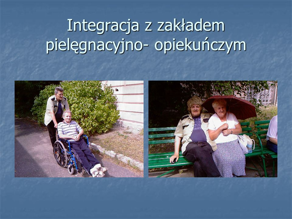 Integracja z zakładem pielęgnacyjno- opiekuńczym