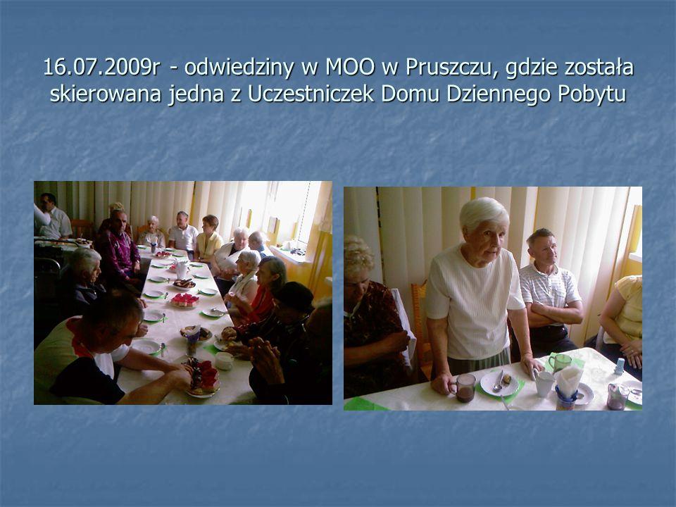 16.07.2009r - odwiedziny w MOO w Pruszczu, gdzie została skierowana jedna z Uczestniczek Domu Dziennego Pobytu